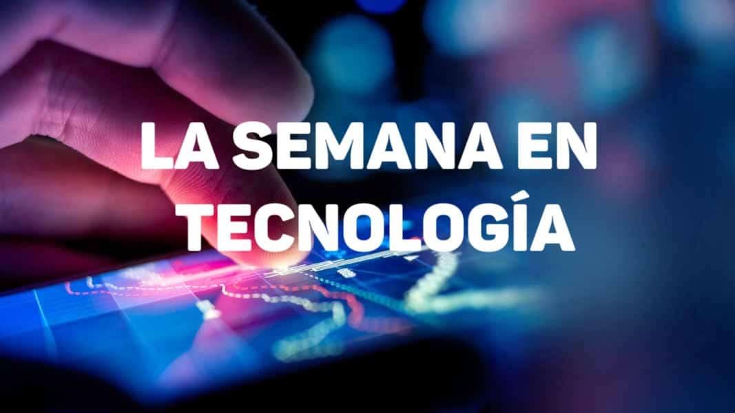 LA SEMANA EN TECNOLOGÍA